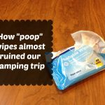 How poop wipes almost ruined our camping trip